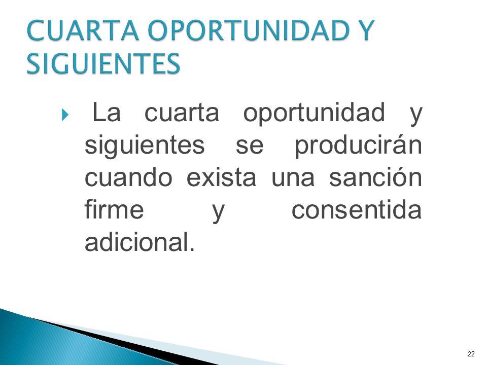 La cuarta oportunidad y siguientes se producirán cuando exista una sanción firme y consentida adicional. 22
