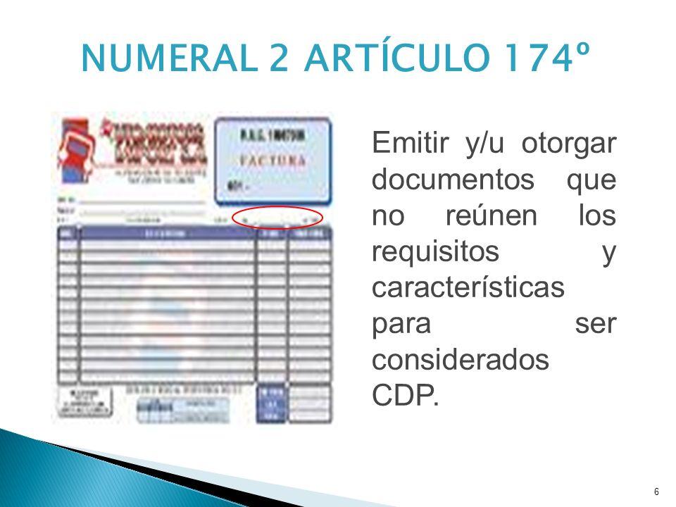6 Emitir y/u otorgar documentos que no reúnen los requisitos y características para ser considerados CDP. NUMERAL 2 ARTÍCULO 174º