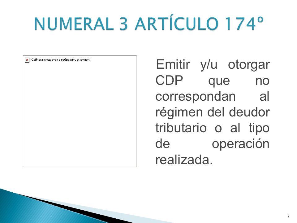 Emitir y/u otorgar CDP que no correspondan al régimen del deudor tributario o al tipo de operación realizada. 7