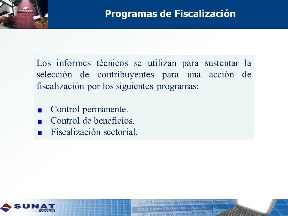 Programas de Fiscalización Los informes técnicos se utilizan para sustentar la selección de contribuyentes para una acción de fiscalización por los siguientes programas: Control permanente.