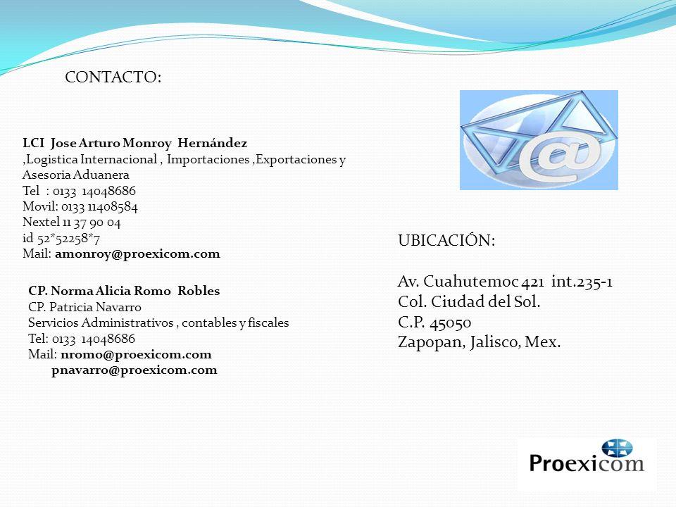 CONTACTO: LCI Jose Arturo Monroy Hernández,Logistica Internacional, Importaciones,Exportaciones y Asesoria Aduanera Tel : 0133 14048686 Movil: 0133 11