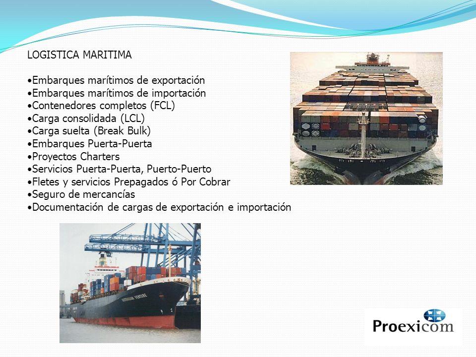 LOGISTICA MARITIMA Embarques marítimos de exportación Embarques marítimos de importación Contenedores completos (FCL) Carga consolidada (LCL) Carga su