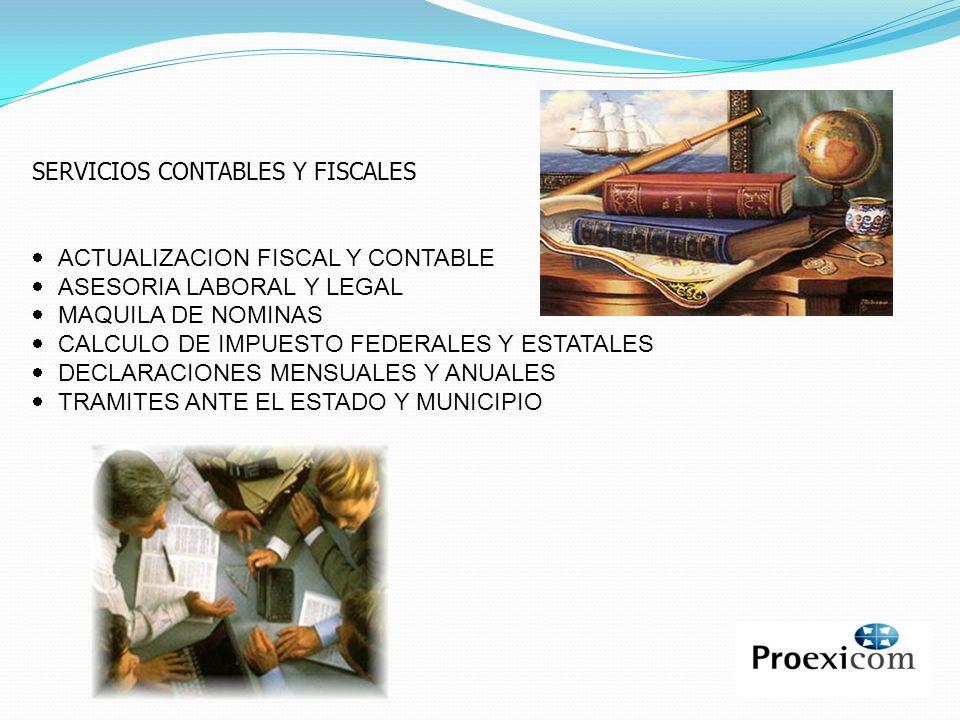 SERVICIOS CONTABLES Y FISCALES ACTUALIZACION FISCAL Y CONTABLE ASESORIA LABORAL Y LEGAL MAQUILA DE NOMINAS CALCULO DE IMPUESTO FEDERALES Y ESTATALES D