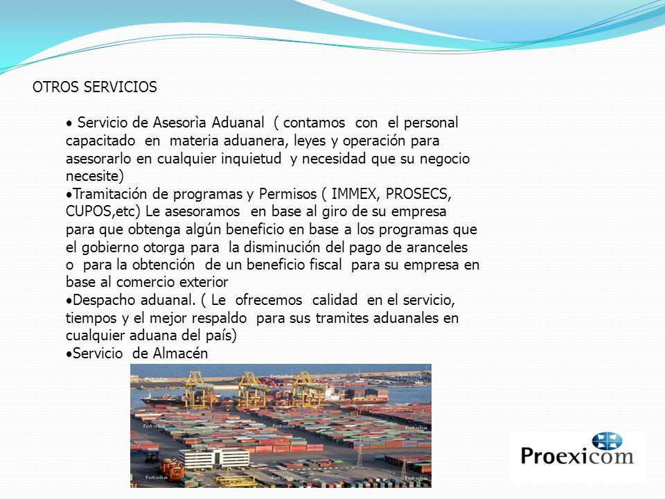OTROS SERVICIOS Servicio de Asesorìa Aduanal ( contamos con el personal capacitado en materia aduanera, leyes y operación para asesorarlo en cualquier
