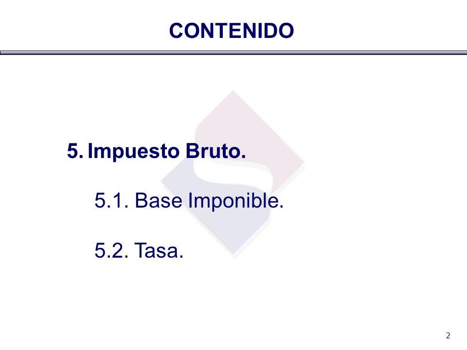 5. Impuesto Bruto. 5.1. Base Imponible. 5.2. Tasa. CONTENIDO 2