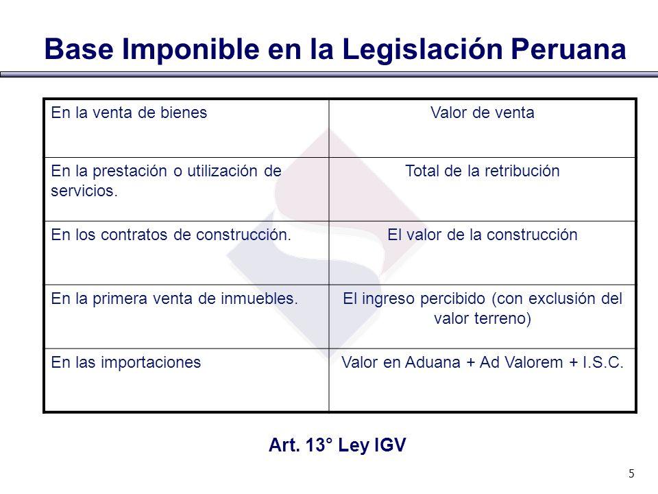 Base Imponible en la Legislación Peruana En la venta de bienesValor de venta En la prestación o utilización de servicios. Total de la retribución En l