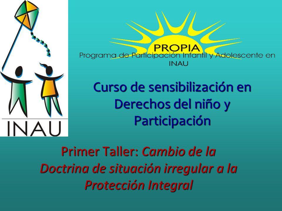 Curso de sensibilización en Derechos del niño y Participación Primer Taller: Cambio de la Doctrina de situación irregular a la Protección Integral
