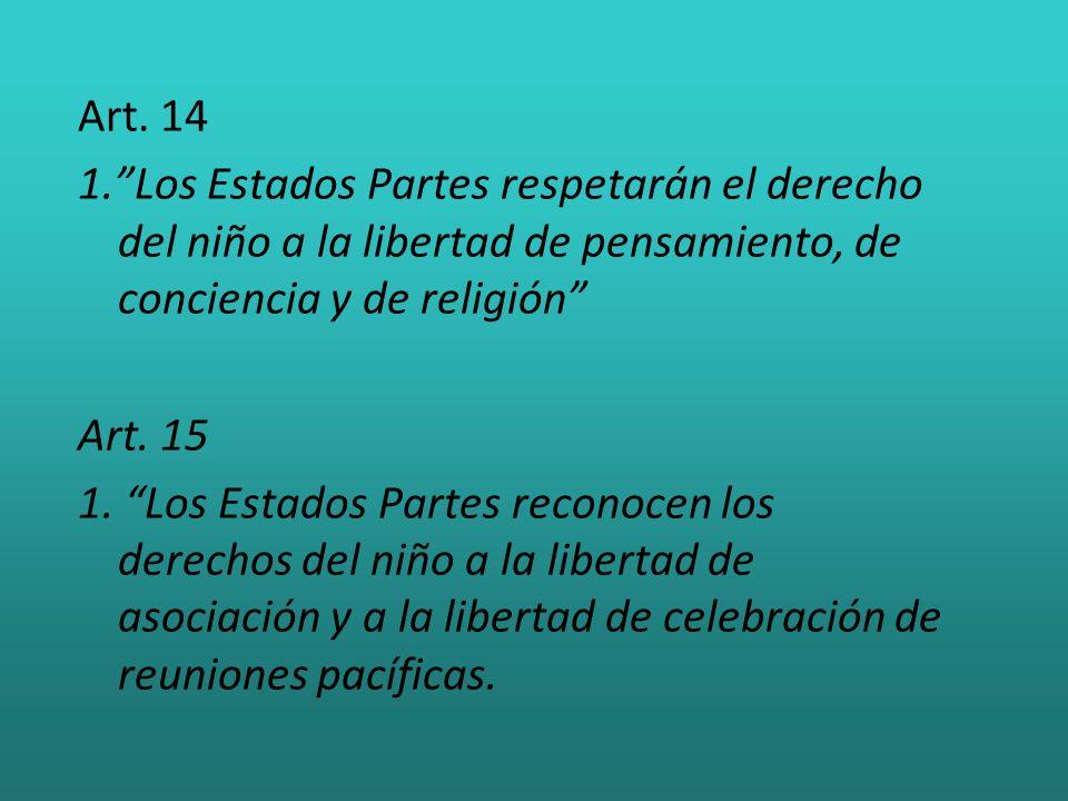 Art. 14 1.Los Estados Partes respetarán el derecho del niño a la libertad de pensamiento, de conciencia y de religión Art. 15 1. Los Estados Partes re
