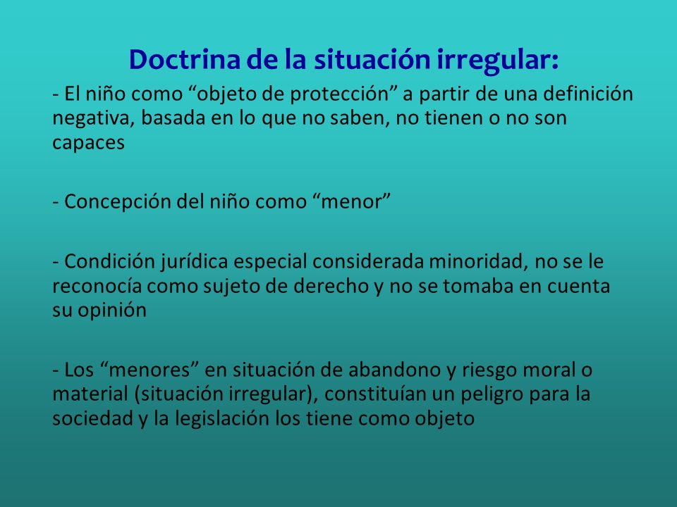 Doctrina de la situación irregular: - El niño como objeto de protección a partir de una definición negativa, basada en lo que no saben, no tienen o no