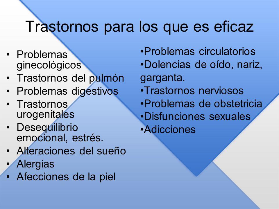 Trastornos para los que es eficaz Problemas ginecológicos Trastornos del pulmón Problemas digestivos Trastornos urogenitales Desequilibrio emocional,
