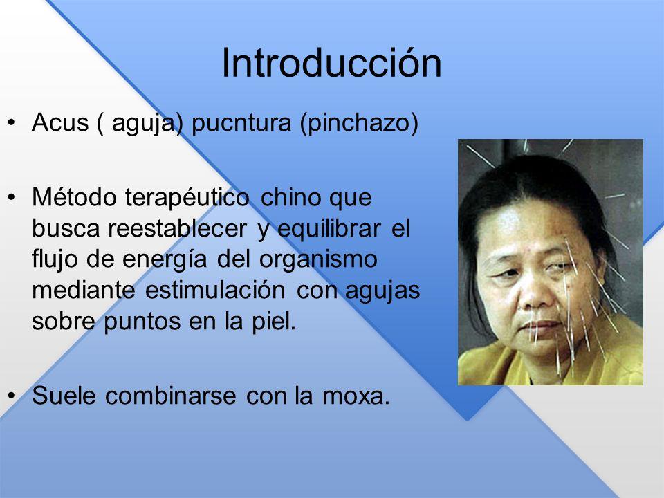 Introducción Acus ( aguja) pucntura (pinchazo) Método terapéutico chino que busca reestablecer y equilibrar el flujo de energía del organismo mediante