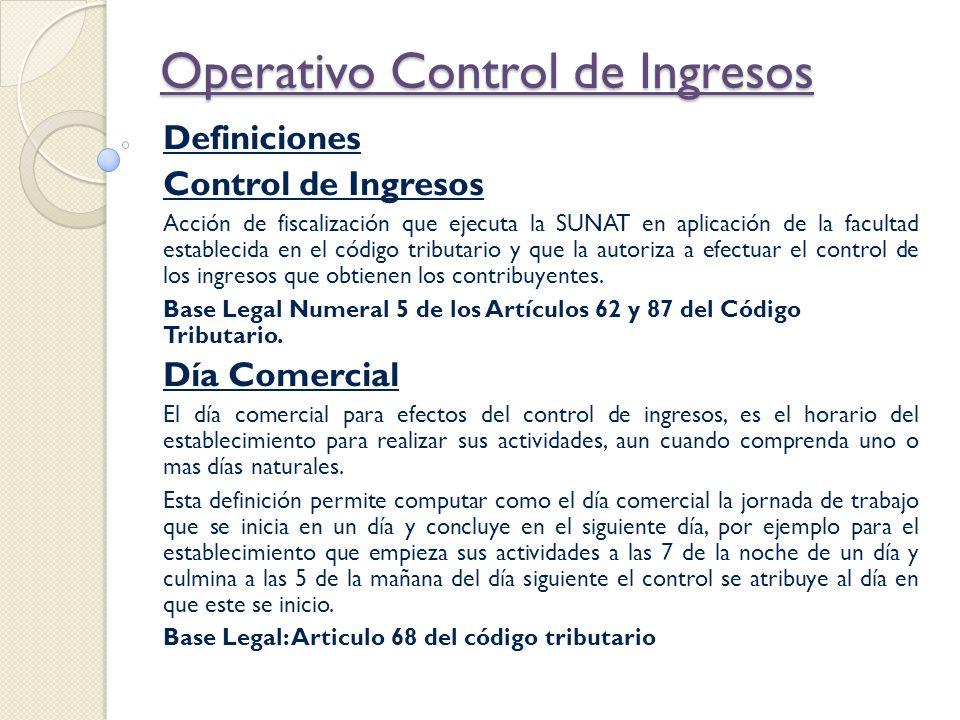 Operativo Control de Ingresos Definiciones Control de Ingresos Acción de fiscalización que ejecuta la SUNAT en aplicación de la facultad establecida e