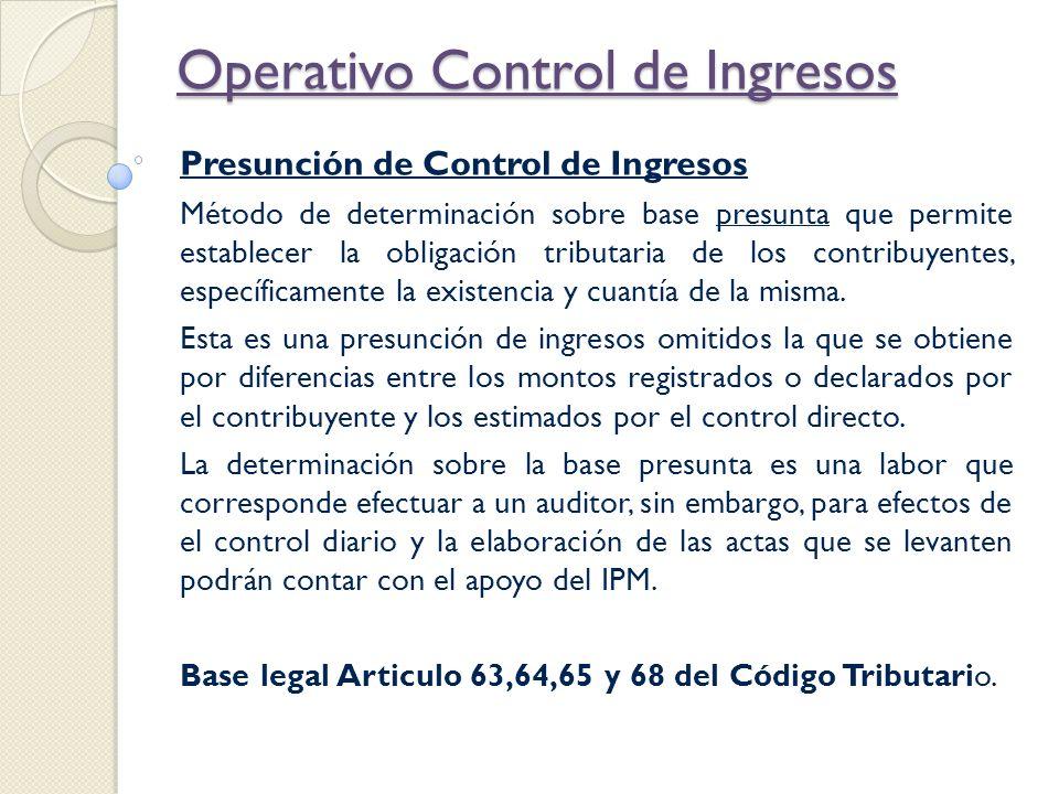 Operativo Control de Ingresos Presunción de Control de Ingresos Método de determinación sobre base presunta que permite establecer la obligación tribu