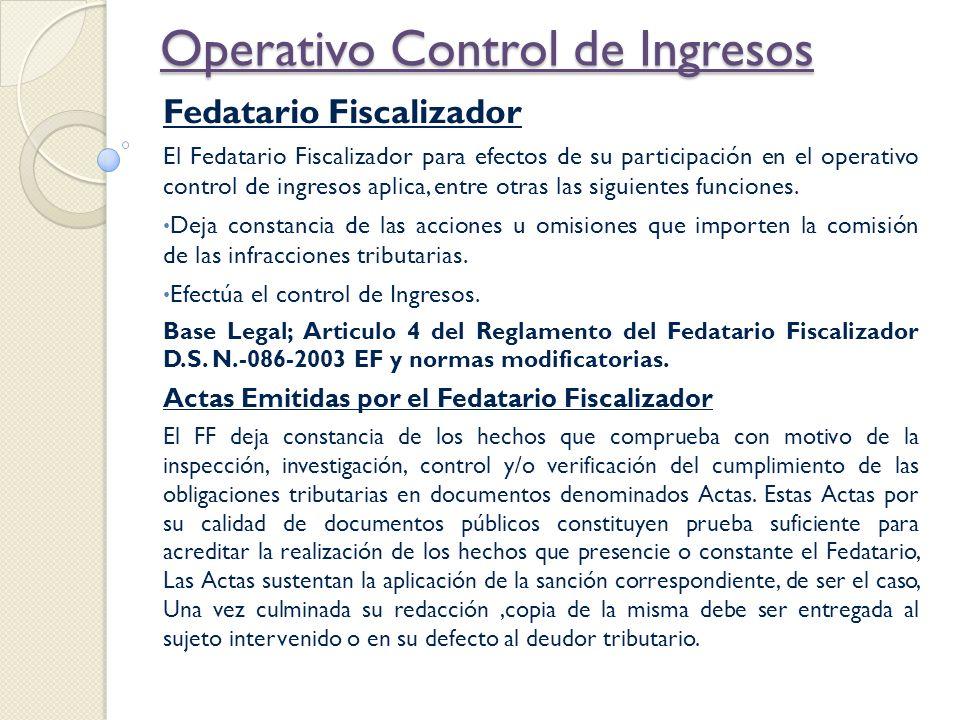 Operativo Control de Ingresos Fedatario Fiscalizador El Fedatario Fiscalizador para efectos de su participación en el operativo control de ingresos ap