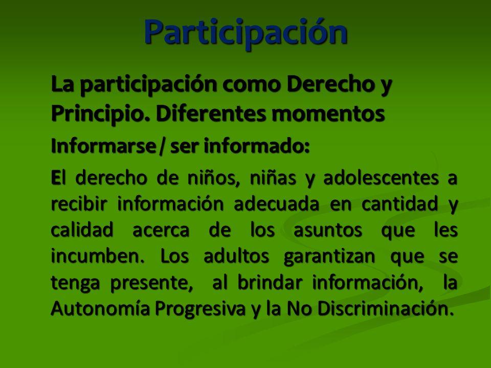 Participación La participación como Derecho y Principio. Diferentes momentos Informarse / ser informado: El derecho de niños, niñas y adolescentes a r