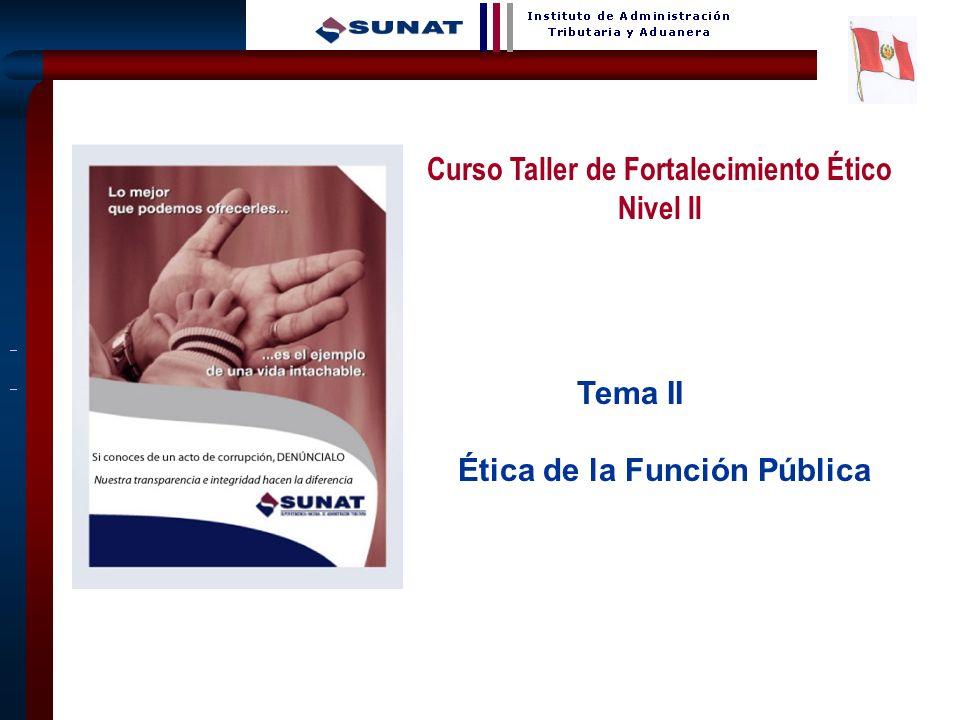 1 Tema II Ética de la Función Pública Curso Taller de Fortalecimiento Ético Nivel II