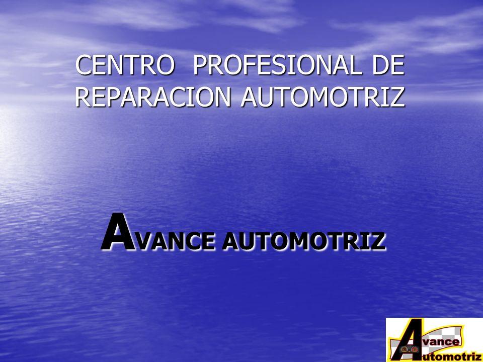 CENTRO PROFESIONAL DE REPARACION AUTOMOTRIZ A VANCE AUTOMOTRIZ A VANCE AUTOMOTRIZ