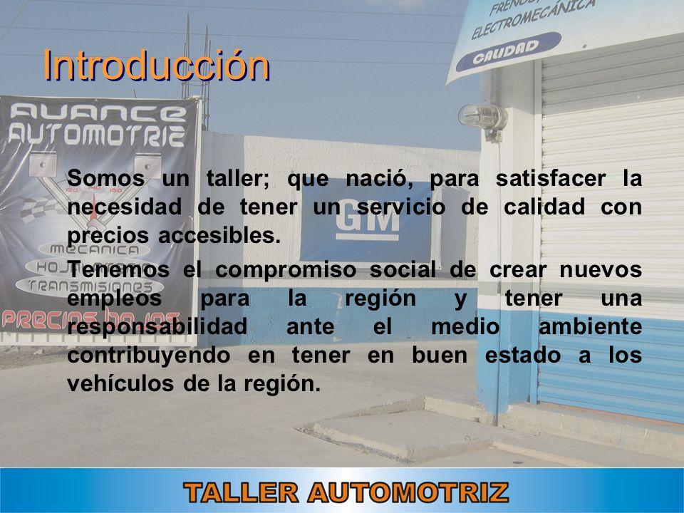 Introducción Somos un taller; que nació, para satisfacer la necesidad de tener un servicio de calidad con precios accesibles. Tenemos el compromiso so
