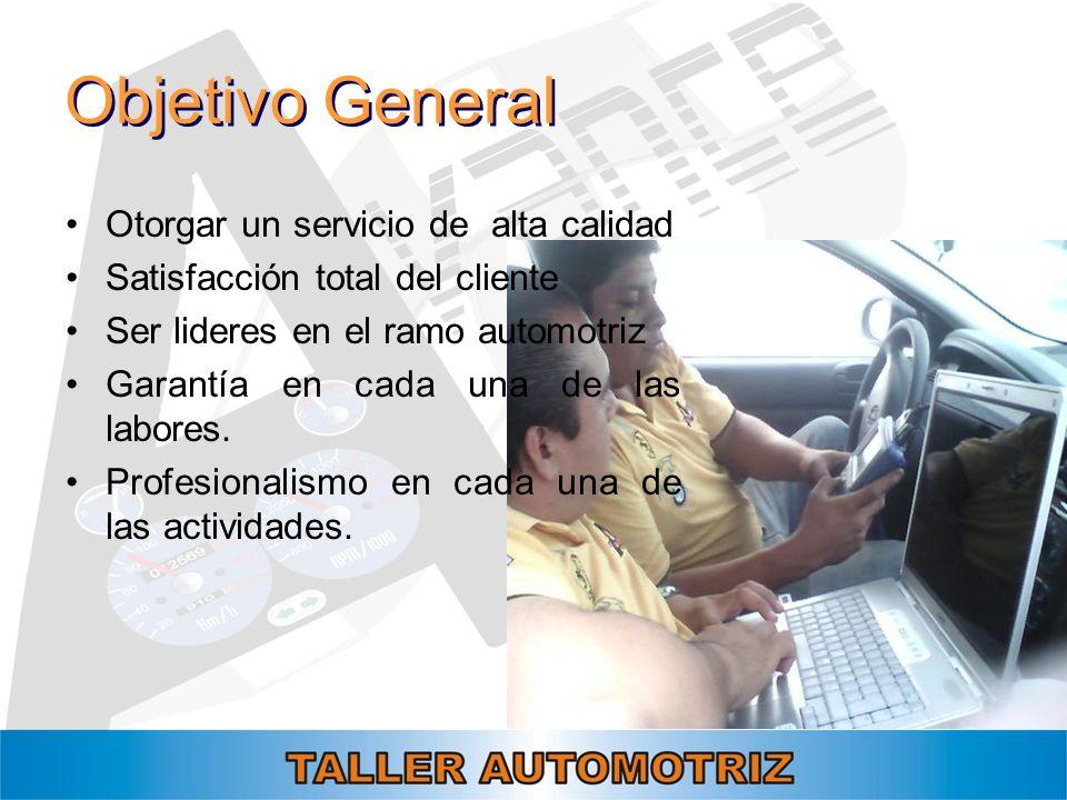 Objetivo General Otorgar un servicio de alta calidad Satisfacción total del cliente Ser lideres en el ramo automotriz Garantía en cada una de las labo