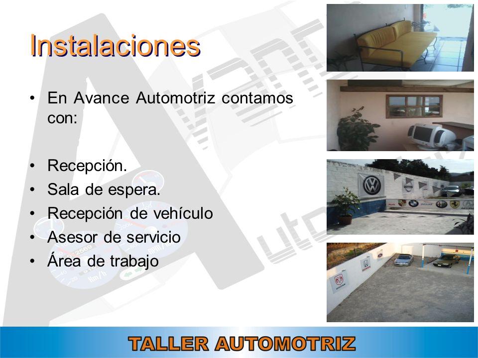 Instalaciones En Avance Automotriz contamos con: Recepción. Sala de espera. Recepción de vehículo Asesor de servicio Área de trabajo