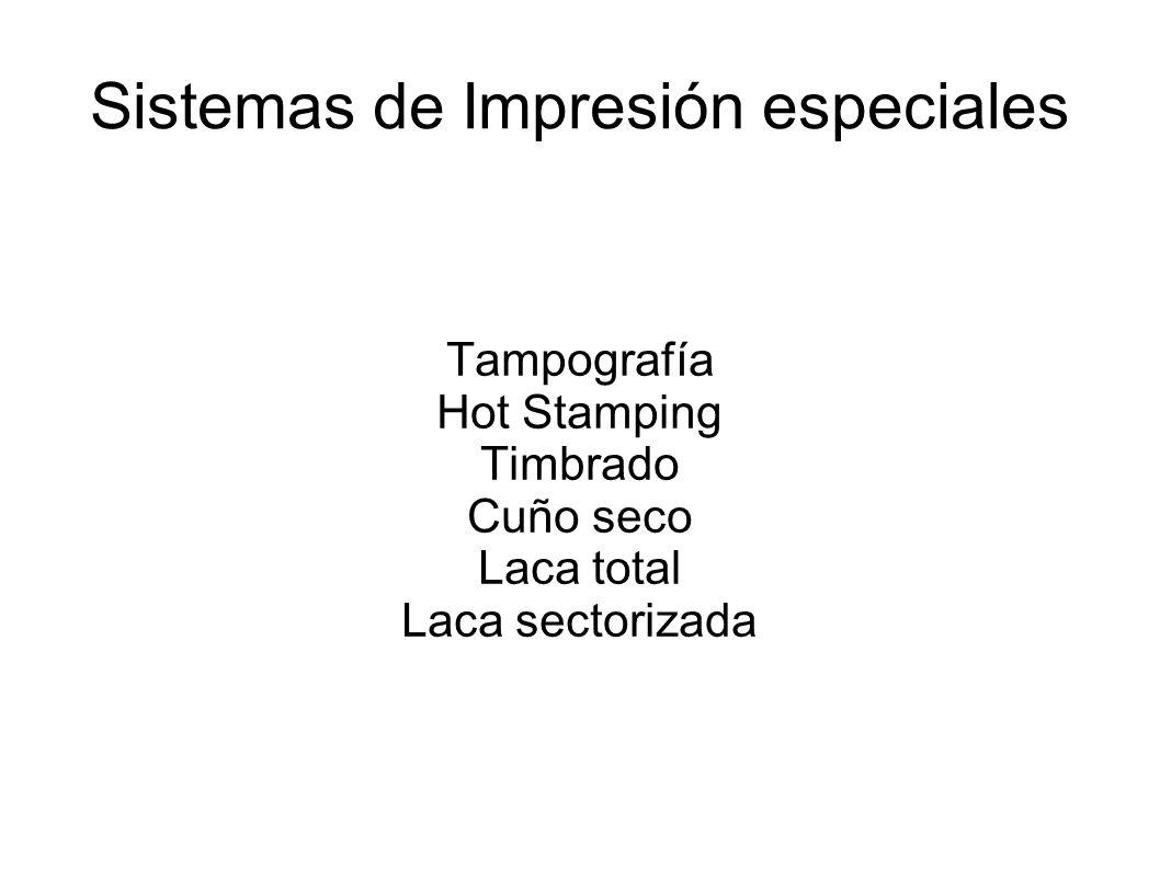 Sistemas de Impresión especiales Tampografía Hot Stamping Timbrado Cuño seco Laca total Laca sectorizada