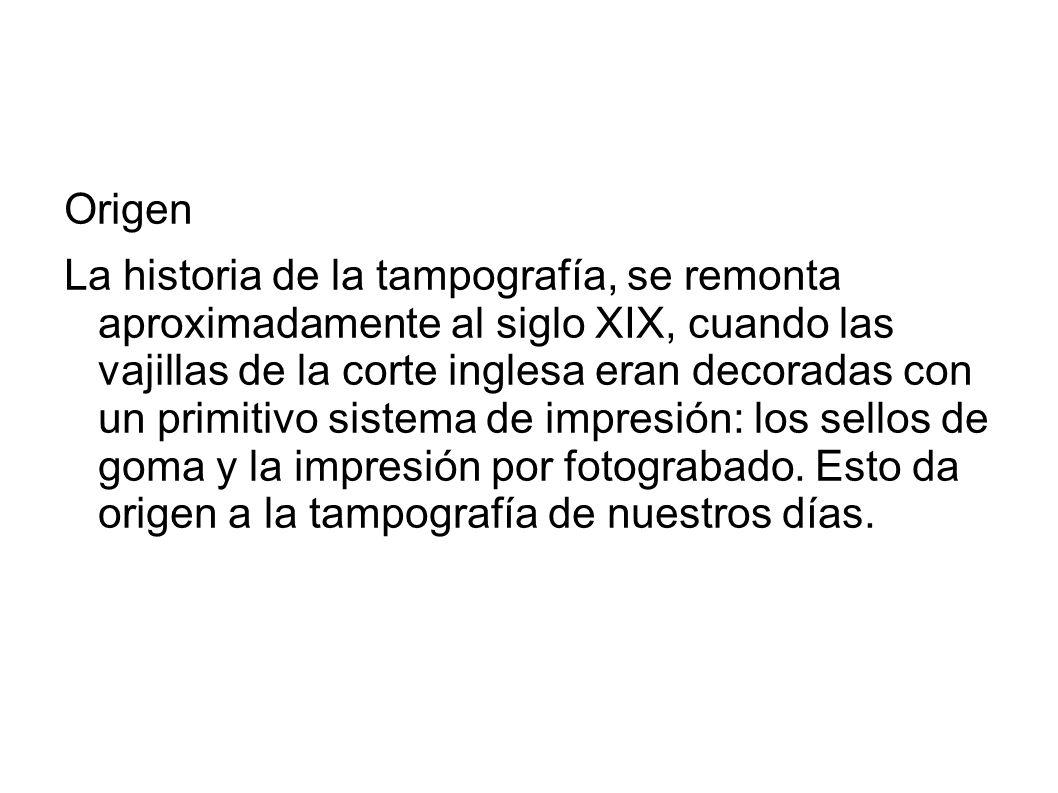 Origen La historia de la tampografía, se remonta aproximadamente al siglo XIX, cuando las vajillas de la corte inglesa eran decoradas con un primitivo