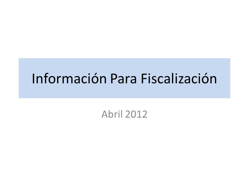 Información Para Fiscalización Abril 2012