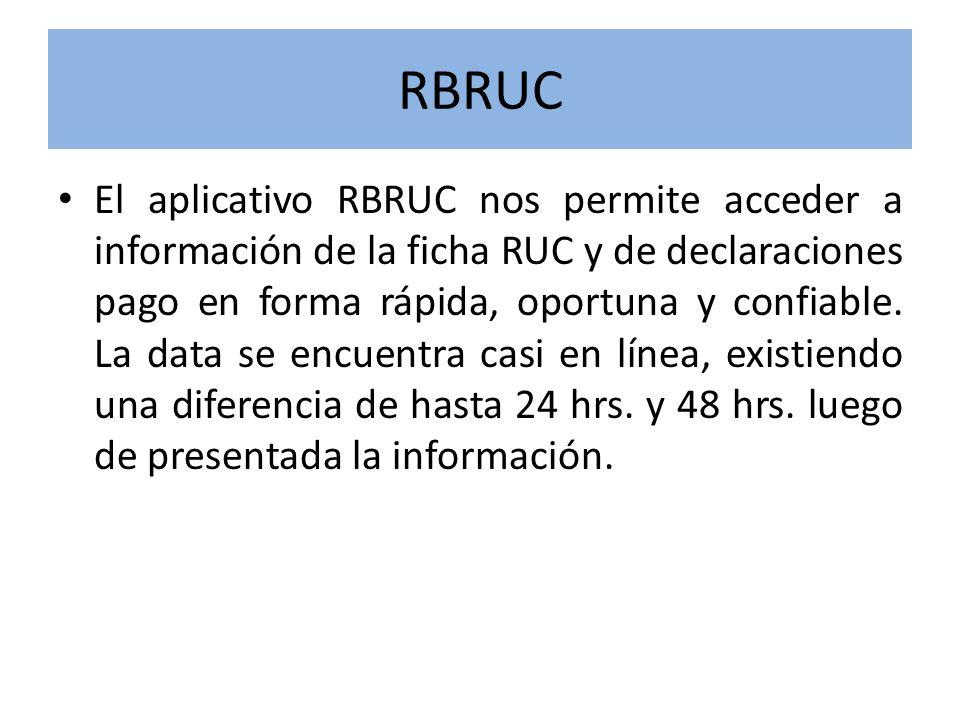 RBRUC El aplicativo RBRUC nos permite acceder a información de la ficha RUC y de declaraciones pago en forma rápida, oportuna y confiable. La data se