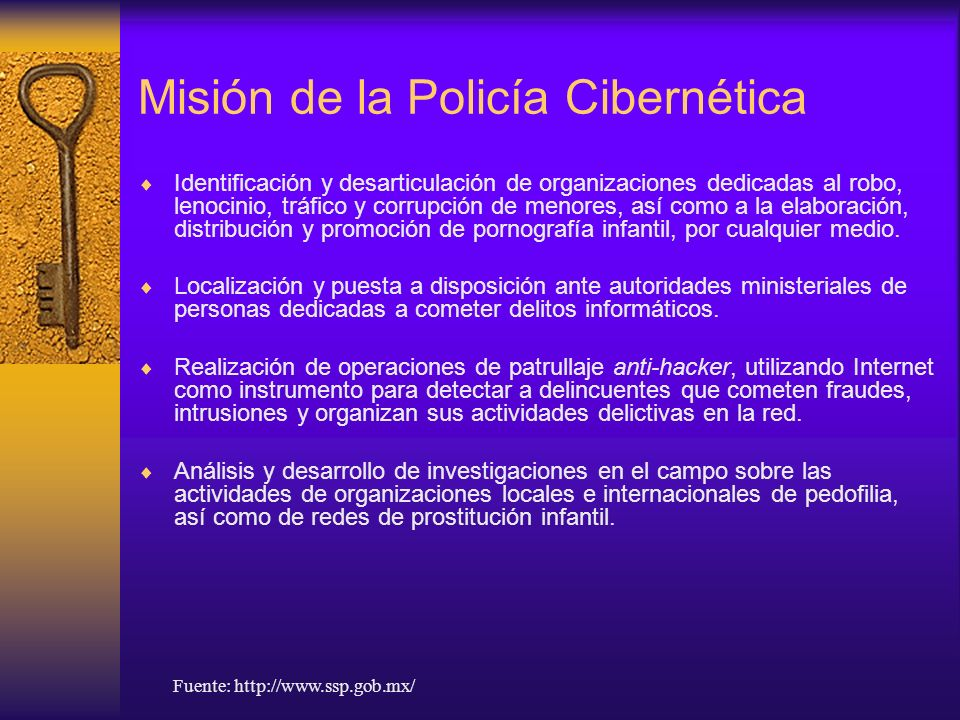 Misión de la Policía Cibernética Identificación y desarticulación de organizaciones dedicadas al robo, lenocinio, tráfico y corrupción de menores, así