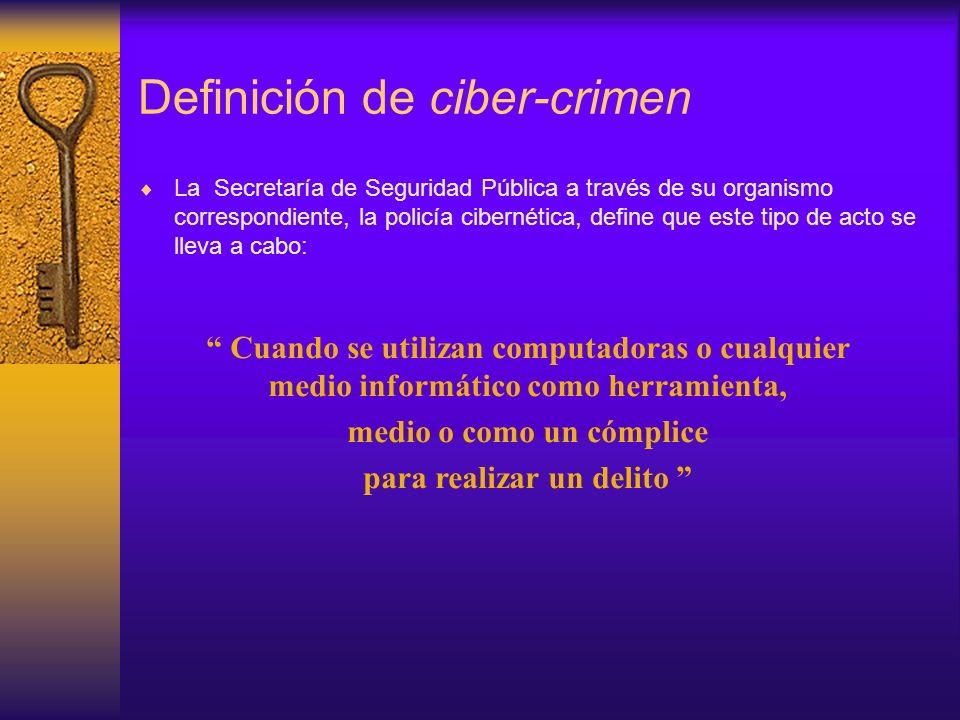 Definición de ciber-crimen La Secretaría de Seguridad Pública a través de su organismo correspondiente, la policía cibernética, define que este tipo d