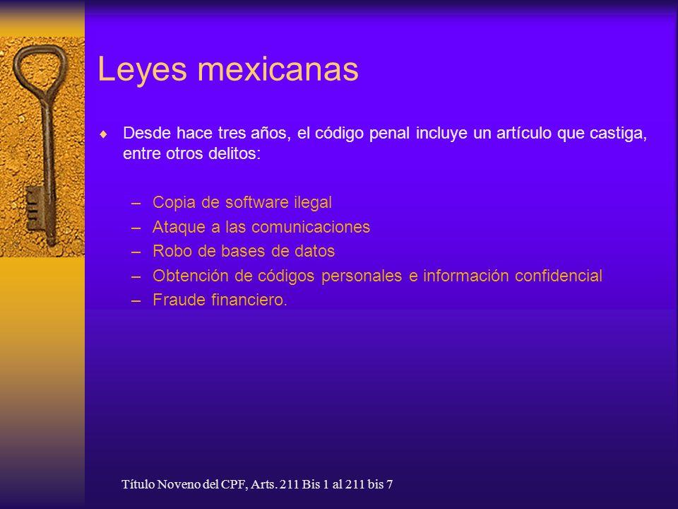 Leyes mexicanas Desde hace tres años, el código penal incluye un artículo que castiga, entre otros delitos: –Copia de software ilegal –Ataque a las co