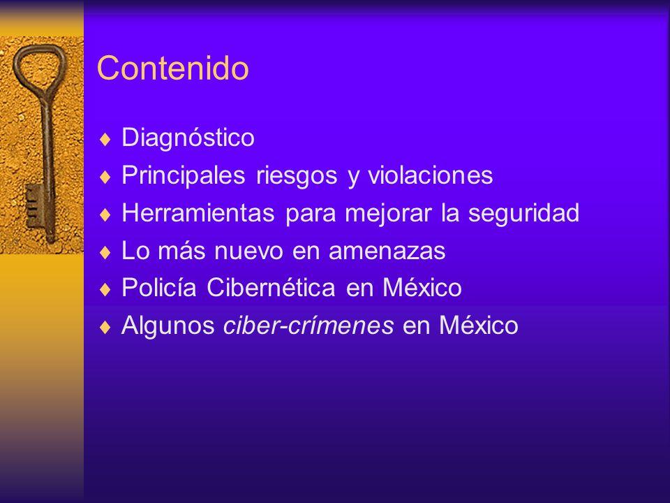 Contenido Diagnóstico Principales riesgos y violaciones Herramientas para mejorar la seguridad Lo más nuevo en amenazas Policía Cibernética en México