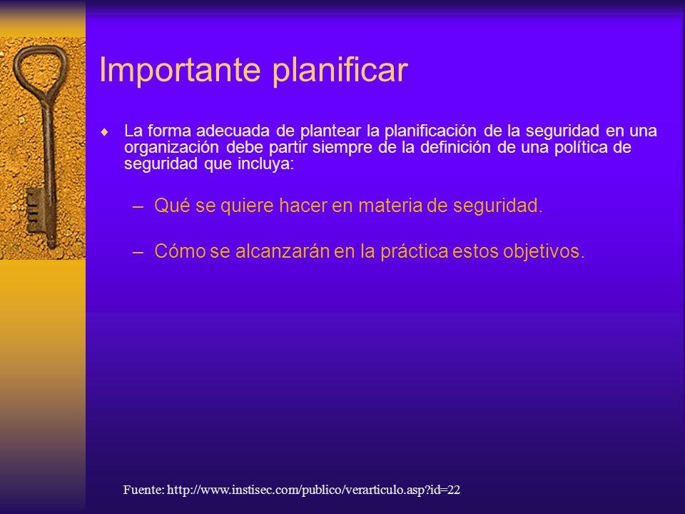 Importante planificar La forma adecuada de plantear la planificación de la seguridad en una organización debe partir siempre de la definición de una p