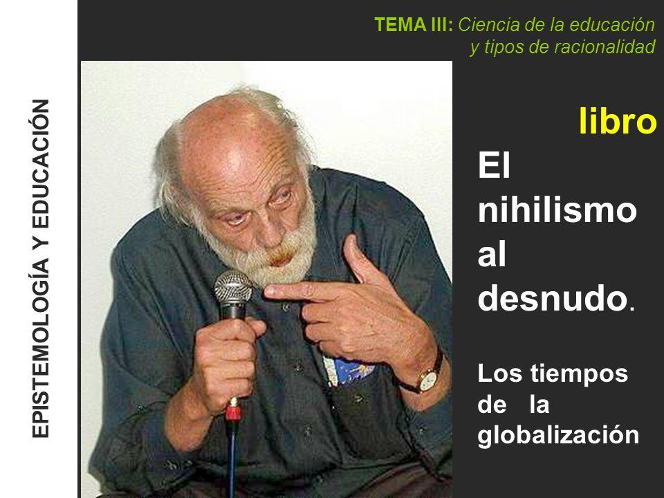 TEMA III: Ciencia de la educación y tipos de racionalidad EPISTEMOLOGÍA Y EDUCACIÓN Nuñez, Cubero Luis y Romero, Pérez Clara.