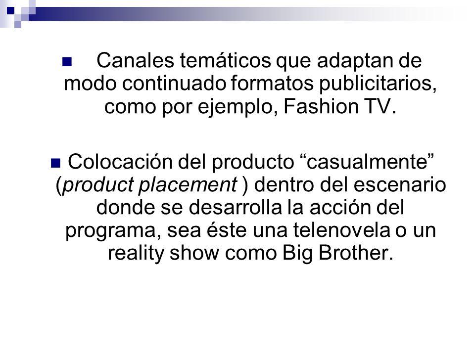 Canales temáticos que adaptan de modo continuado formatos publicitarios, como por ejemplo, Fashion TV. Colocación del producto casualmente (product pl