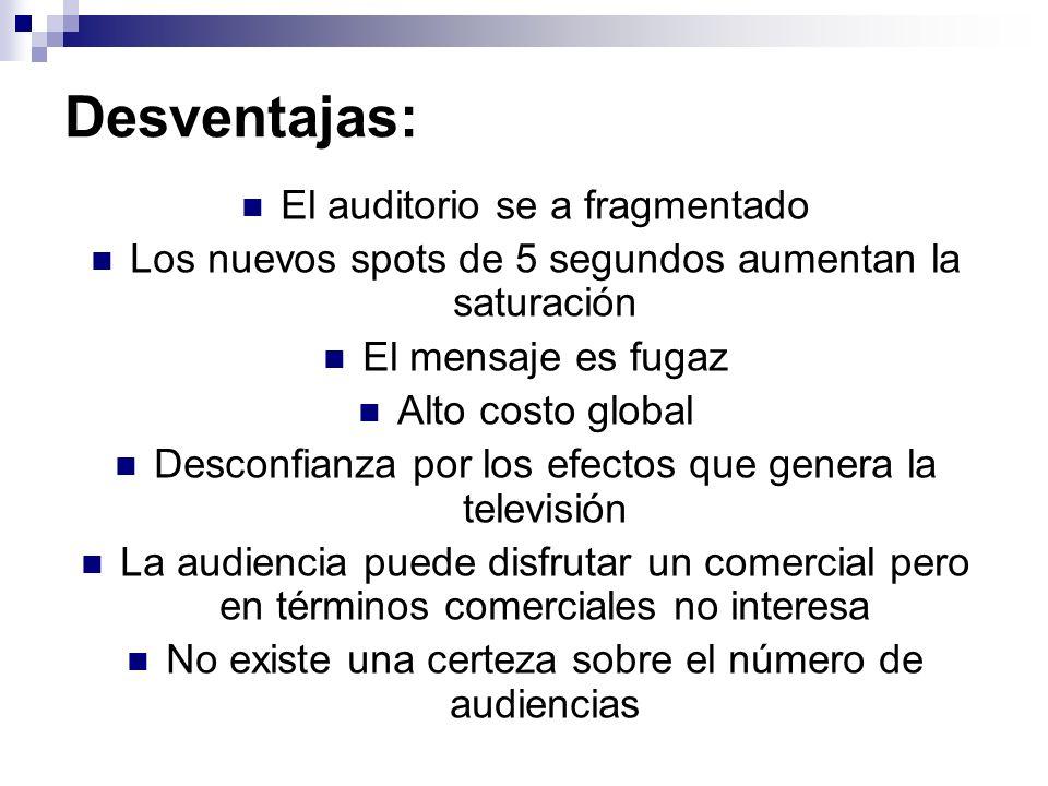 Desventajas: El auditorio se a fragmentado Los nuevos spots de 5 segundos aumentan la saturación El mensaje es fugaz Alto costo global Desconfianza po