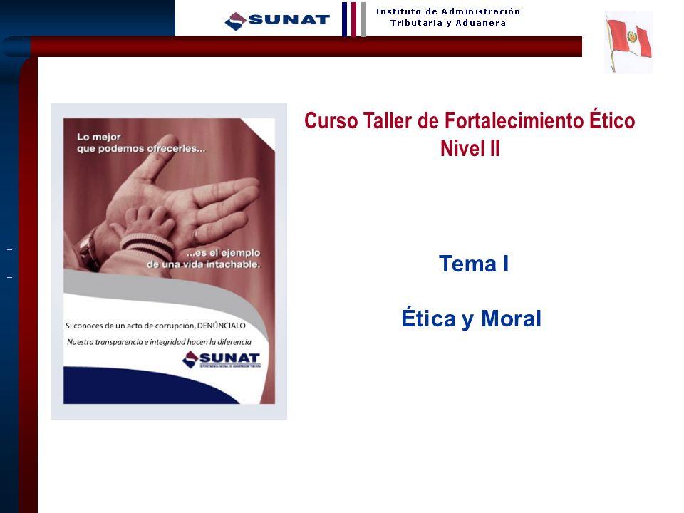 1 Tema I Ética y Moral Curso Taller de Fortalecimiento Ético Nivel II