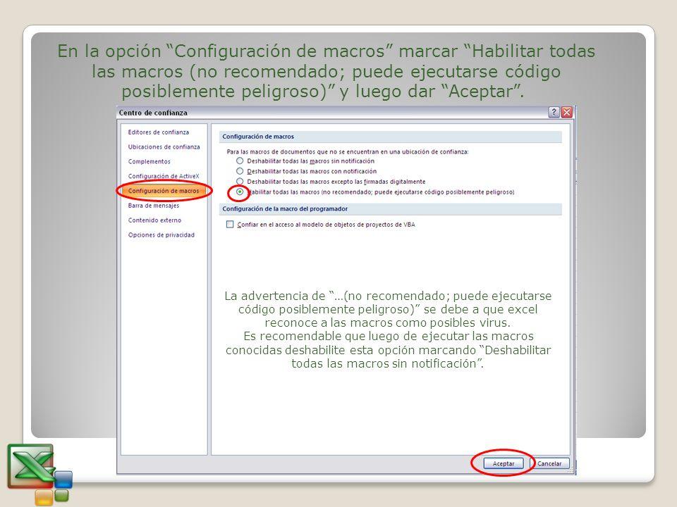 En la opción Configuración de macros marcar Habilitar todas las macros (no recomendado; puede ejecutarse código posiblemente peligroso) y luego dar Ac