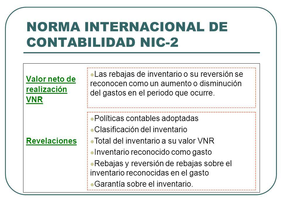 NORMA INTERNACIONAL DE CONTABILIDAD NIC-2 Valor neto de realización VNR Revelaciones Las rebajas de inventario o su reversión se reconocen como un aum