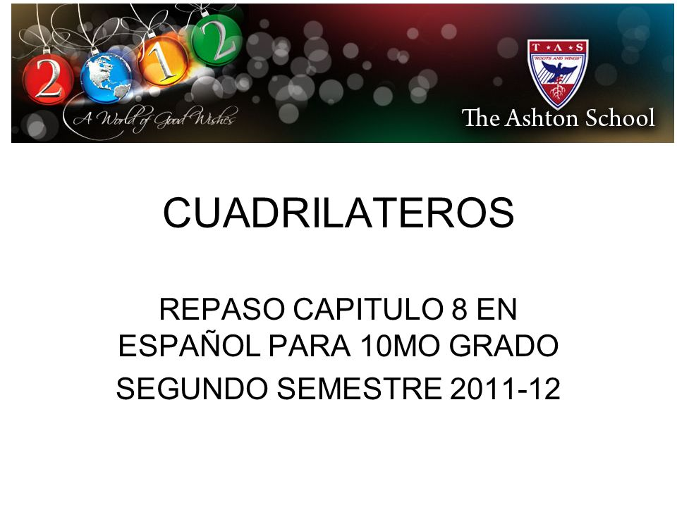 CUADRILATEROS REPASO CAPITULO 8 EN ESPAÑOL PARA 10MO GRADO SEGUNDO SEMESTRE 2011-12