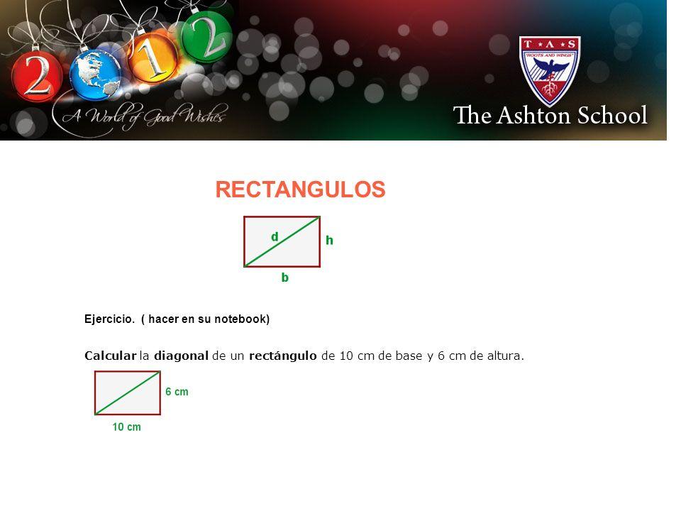 RECTANGULOS Ejercicio. ( hacer en su notebook) Calcular la diagonal de un rectángulo de 10 cm de base y 6 cm de altura.