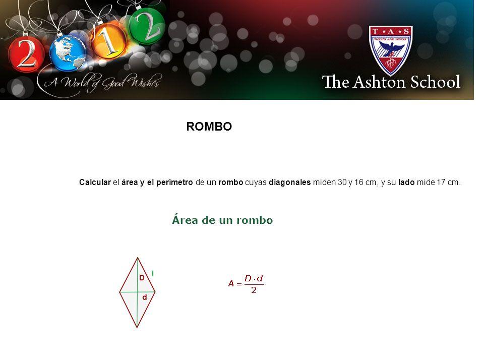 ROMBO Calcular el área y el perímetro de un rombo cuyas diagonales miden 30 y 16 cm, y su lado mide 17 cm. Área de un rombo
