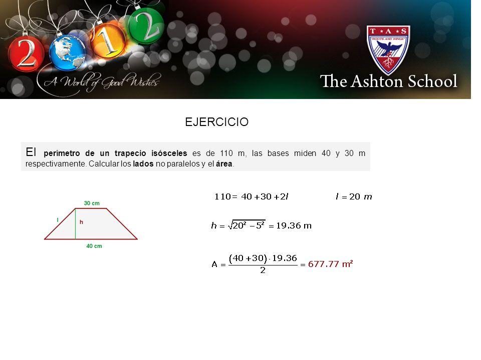 EJERCICIO El perímetro de un trapecio isósceles es de 110 m, las bases miden 40 y 30 m respectivamente. Calcular los lados no paralelos y el área.