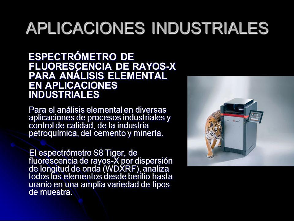 APLICACIONES INDUSTRIALES ESPECTRÓMETRO DE FLUORESCENCIA DE RAYOS-X PARA ANÁLISIS ELEMENTAL EN APLICACIONES INDUSTRIALES Para el análisis elemental en