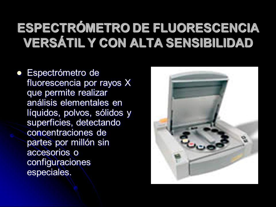 ESPECTRÓMETRO DE FLUORESCENCIA VERSÁTIL Y CON ALTA SENSIBILIDAD Espectrómetro de fluorescencia por rayos X que permite realizar análisis elementales e