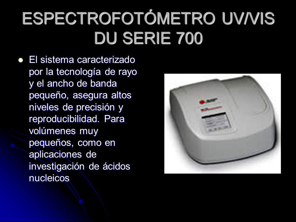 ESPECTROFOTÓMETRO UV/VIS DU SERIE 700 El sistema caracterizado por la tecnología de rayo y el ancho de banda pequeño, asegura altos niveles de precisi