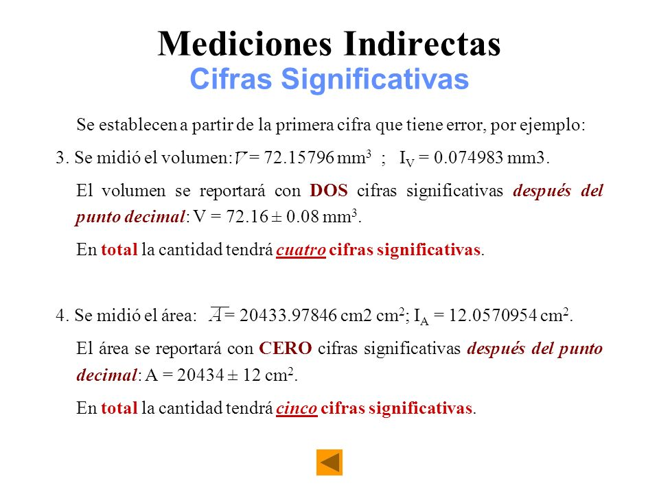Mediciones Indirectas Cifras Significativas Se establecen a partir de la primera cifra que tiene error, por ejemplo: 3. Se midió el volumen: = 72.1579