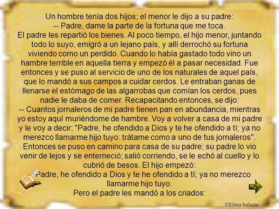 ©Elena Salazar Un hombre tenía dos hijos; el menor le dijo a su padre: -- Padre, dame la parte de la fortuna que me toca. El padre les repartió los bi
