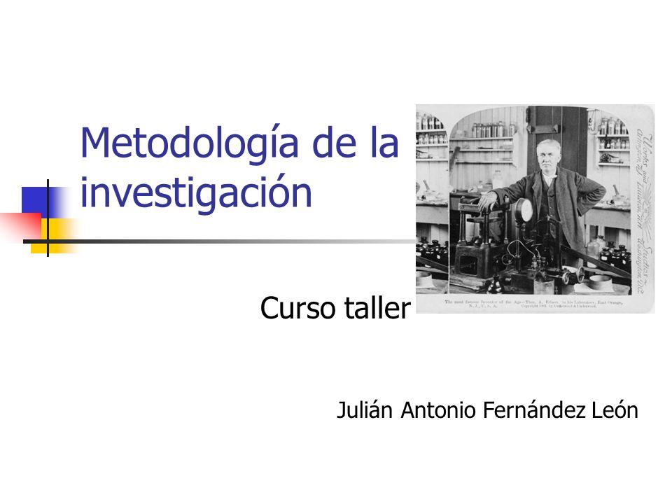 Metodología de la investigación Curso taller Julián Antonio Fernández León