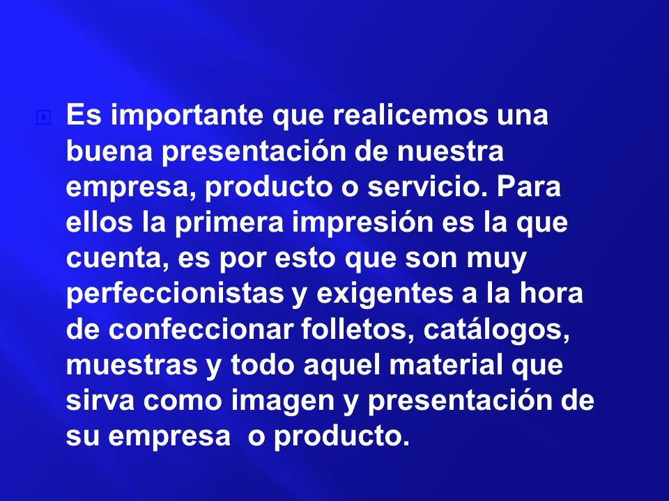 Es importante que realicemos una buena presentación de nuestra empresa, producto o servicio. Para ellos la primera impresión es la que cuenta, es por